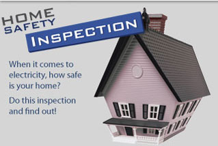 Home Safety Inspection. When it comes to electricity, how safe is your home? Do this inspection and find out!