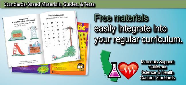 Standards-Based Materials, Guides & Tests.  Free materials to easily integrate into your regular curriculum.  Materials support California Science & Health Content Standards