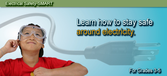 Electrical Safety-SMART. Learn how to stay safe around electricity. For grades 3 - 5.